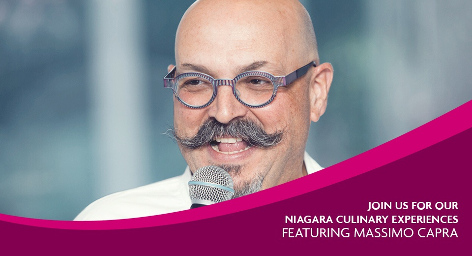 Join Us at our Niagara Culinary Experiences featuring Massimo Capra